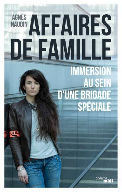 AFFAIRES DE FAMILLE - IMMERSION AU SEIN D-UNE BRIGADE SPECIALE